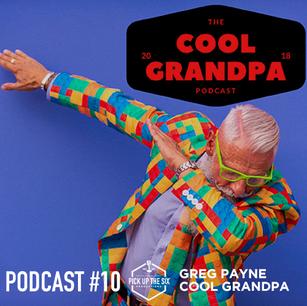 PODCAST #10: GREG PAYNE, THE COOL GRANDPA PODCAST