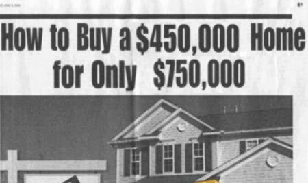 How to buy a 450k home for only 750k