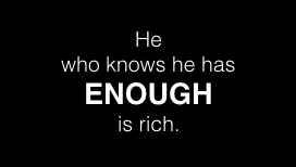He who knows he has enough is rich