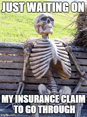 Waiting on my insurance claim