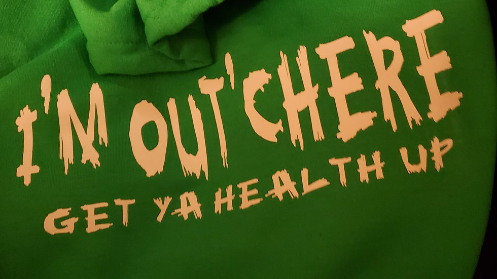 I'M OUT'CHERE #GETYAHEALTHUP Hoodie