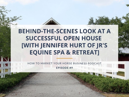 Behind-the-Scenes Look at A Successful Open House [with Jennifer Hurt of JR's Equine Spa & Retreat]