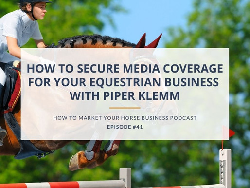 How to Secure Media Coverage for Your Equestrian Business With Piper Klemm, Ph. D.