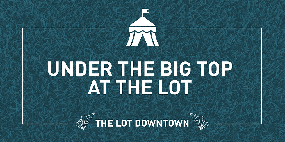 Under the Big Top at The LOT
