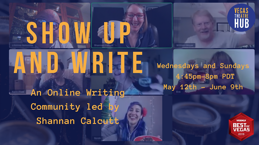Show Up and Write. An Online Writing Community led by Shannan Calcutt. Wednesdays and Sundays 4:45-8:00 pm PDT. May 12th-June 9th. Las Vegas Weekly Best of Vegas 2019.