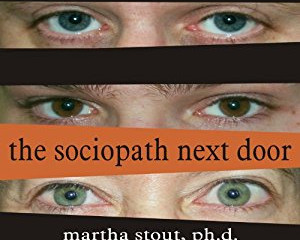 The Sociopath Next Door: The Ruthless Versus the Rest of Us, Martha Stout