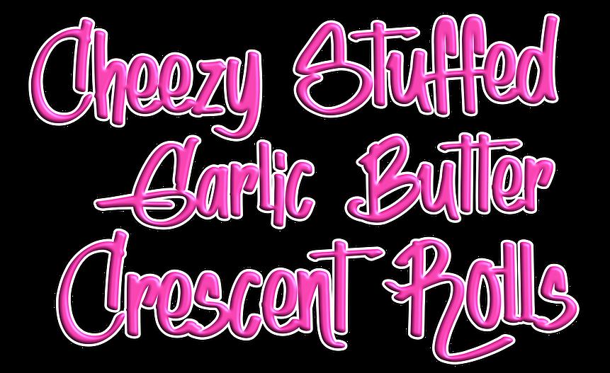 cheesy stuffed garlic butter crescent ro
