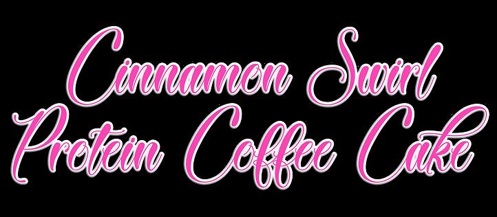 cinnamon swirl protein coffee cake.png