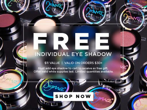 Free Sigma Eyeshadow on Orders of $30!