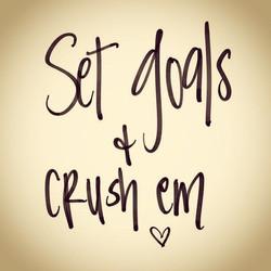 set goals and crush em