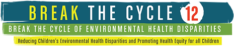 Break the Cycle of Environmental Health Disparities 12