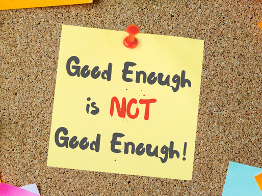 Good Enough is NOT Good Enough