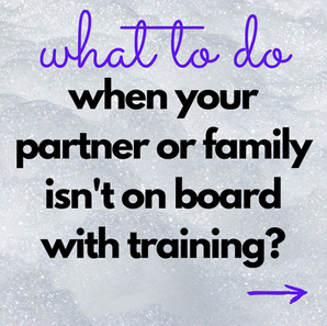 HELP- my family/partner isn't on board with training.