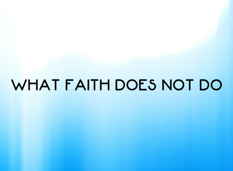 What Faith Does Not Do
