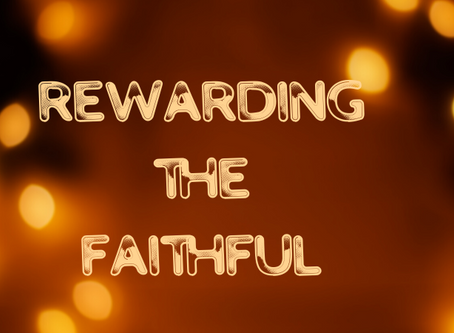 Rewarding the Faithful