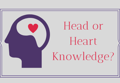 Head or Heart Knowledge?