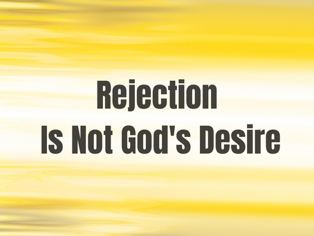 Rejection Is Not God's Desire