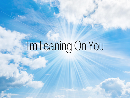 I'm Leaning On You