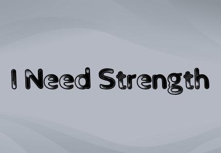 I Need Strength