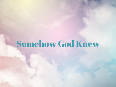 Somehow God Knew