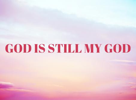God Is Still My God