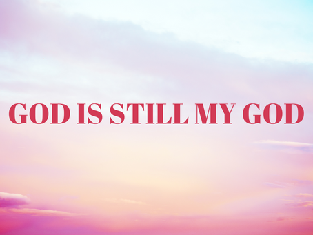 God Is Still My God