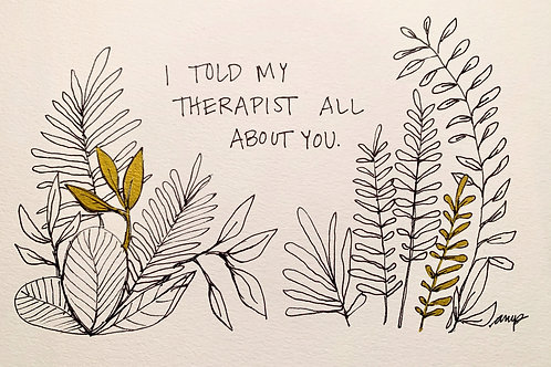 I Told My Therapist All About You