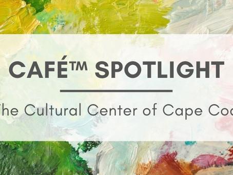 CaFÉ SPOTLIGHT - The Cultural Center of Cape Cod
