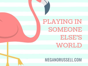 Playing in Someone Else's World