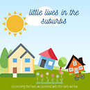 Little Lives in the Suburbs