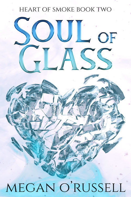 Soul of Glass, Heart of Smoke Book Two
