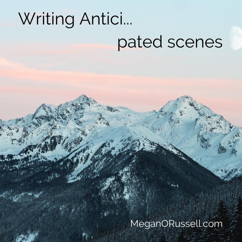 Writing Anticipated Scenes