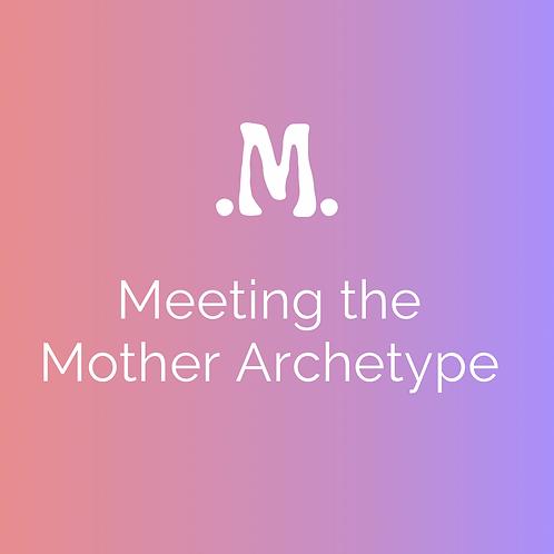 .M. : Mother Archetype