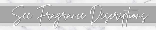 See Fragrance Descriptions