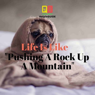 """Life Is Like """"Pushing A Rock Up A Mountain"""""""
