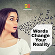 Words Change Your Reality