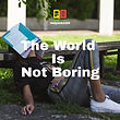 The World Is Not Boring