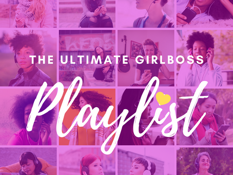 The Ultimate GirlBoss Playlist- 35 Empowering Songs For Women By Women