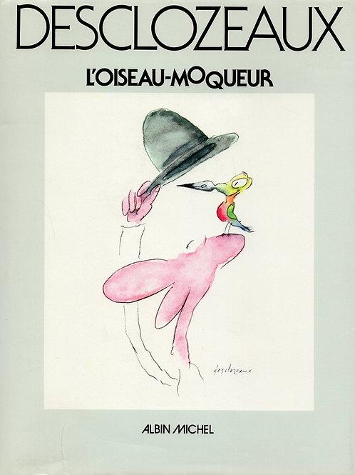 DESCLOZEAUX : L'OISEAU-MOQUEUR