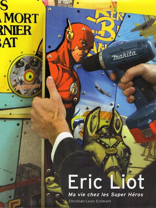 ERIC LIOT. MA VIE CHEZ LES SUPER HEROS