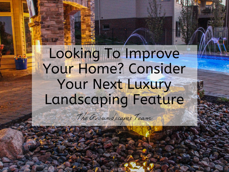 Looking to Improve Your Home? Consider Your Next Luxury Landscaping Feature!
