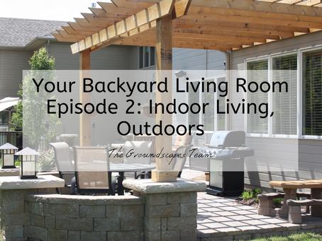 Your Backyard Living Room Episode 2: Indoor Living, Outdoors