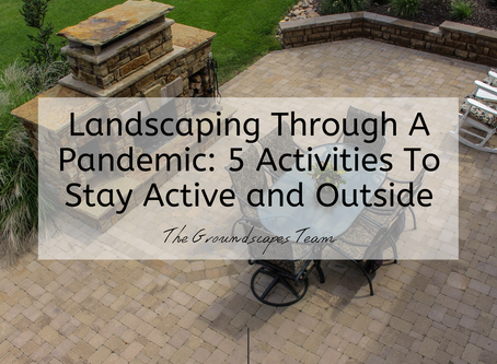 Landscaping Through A Pandemic: 5 Activities To Stay Active and Outside