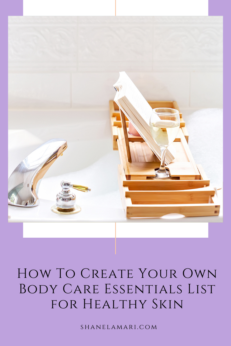 How to create your own body care essentials list for healthy skin! Simple body care tips for an amazing skincare routine.