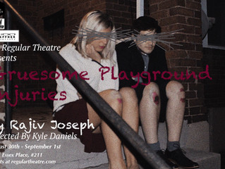 The Regular Theatre presents GRUESOME PLAYGROUND INJURIES