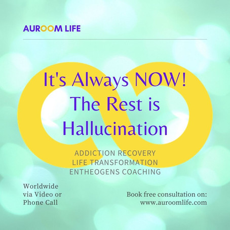 There is only Now. The rest is hallucination!