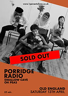 Porridge Radio - Swallow Cave - Oh Peas - Old England - Bristol - 1% of One - SOLD OUT