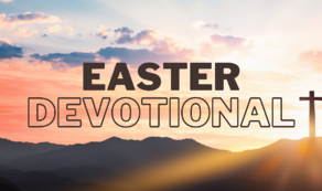 Saturday's Reflection – Easter Week Devotionals