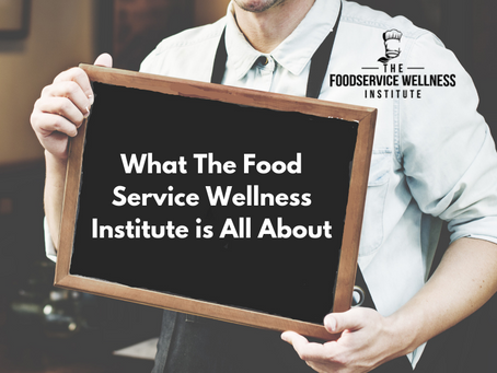 Learn What the Food Service Wellness Institute is All About!