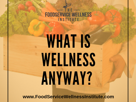 What is Wellness Anyway? And What Does it Mean for Food Service?